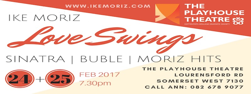 Ike Moriz Love Swings Sinatra Buble hits at Playhouse Somerset West 24th 25th February 2017 Computicket